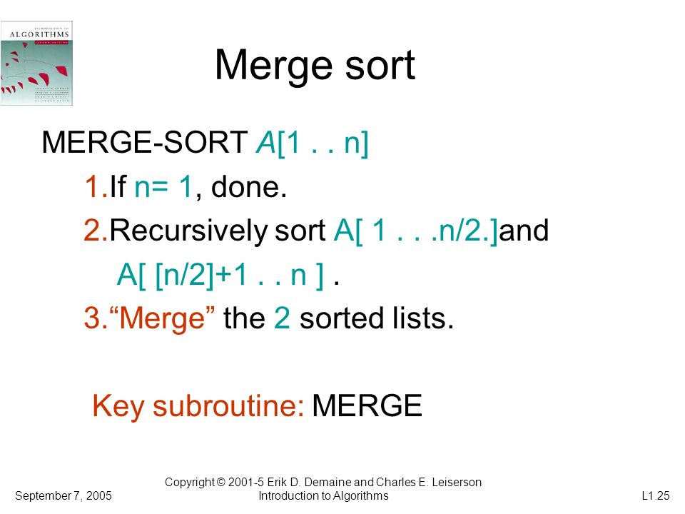 Merge sort MERGE-SORT A[1 . . n] 1.If n= 1, done.